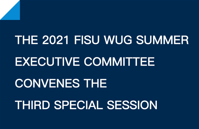 The 2021 FISU WUG Summer Executive Committee Convenes the Third Special Session